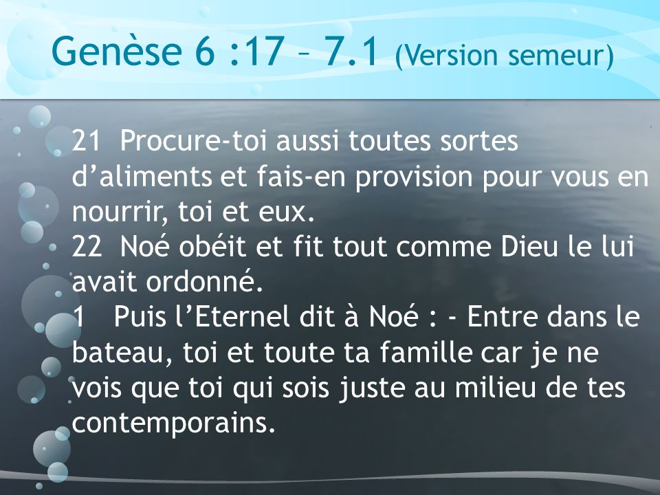 Genèse 6 :17 – 7.1 (Version semeur)