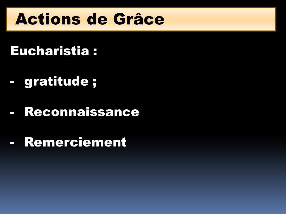 Actions de Grâce Eucharistia : gratitude ; Reconnaissance Remerciement