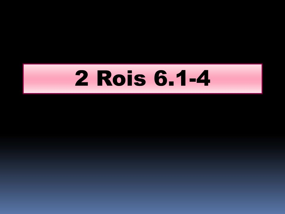 2 Rois 6.1-4