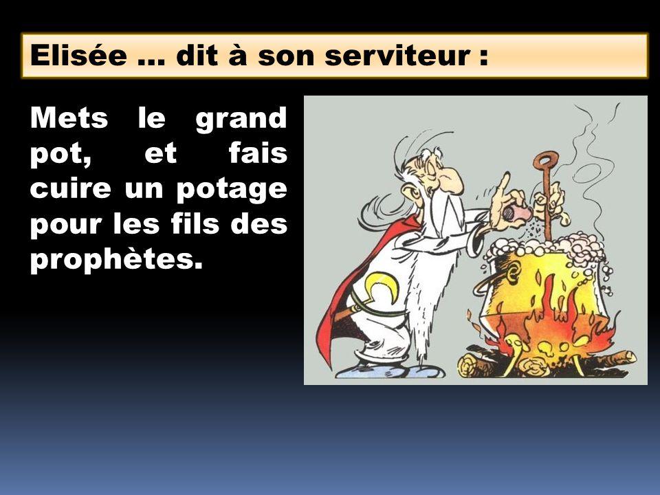 Elisée … dit à son serviteur :