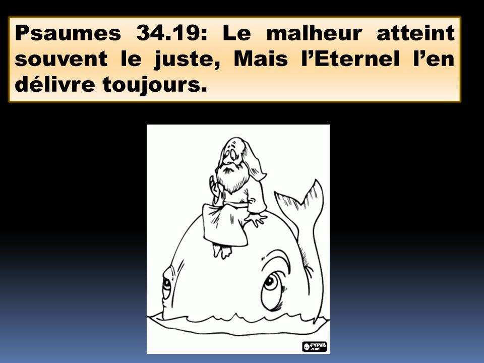 Psaumes 34.19: Le malheur atteint souvent le juste, Mais l'Eternel l'en délivre toujours.