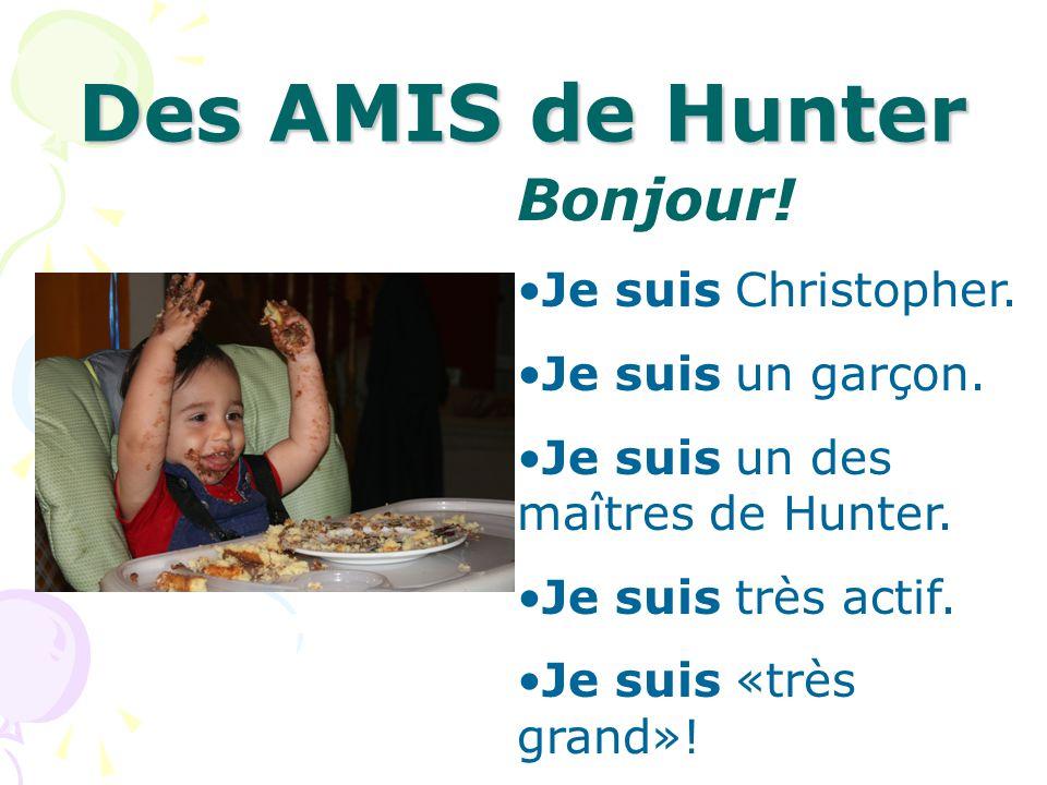 Des AMIS de Hunter Bonjour! Je suis Christopher. Je suis un garçon.