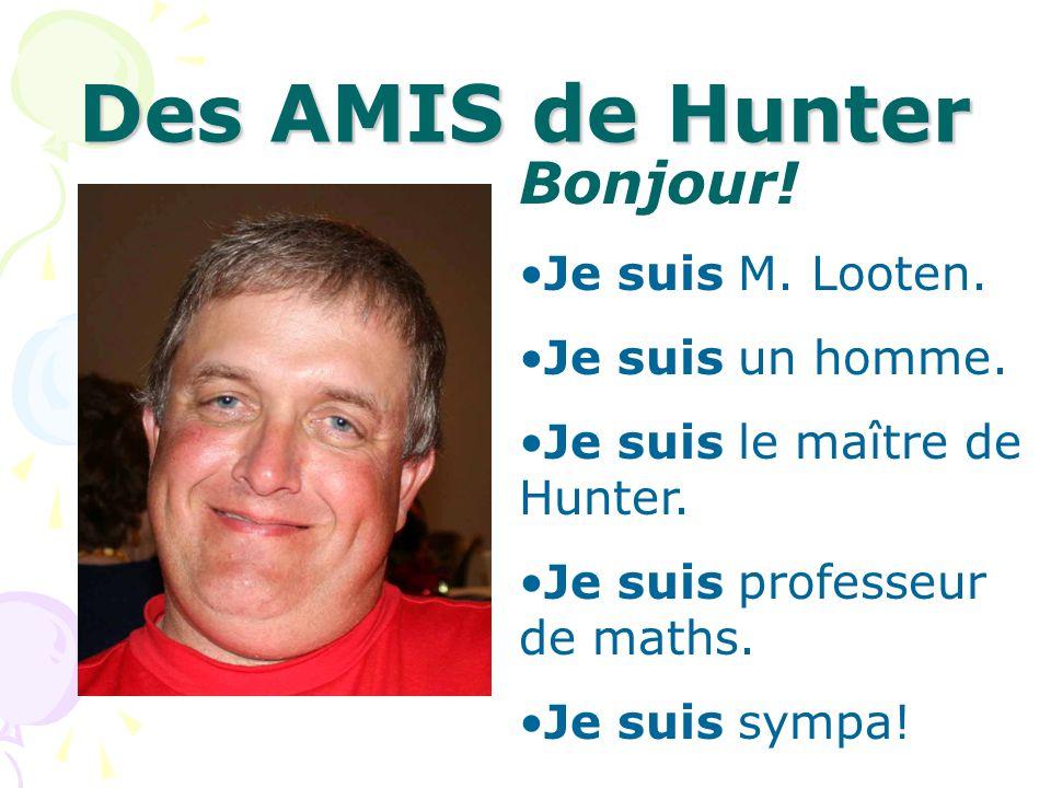 Des AMIS de Hunter Bonjour! Je suis M. Looten. Je suis un homme.