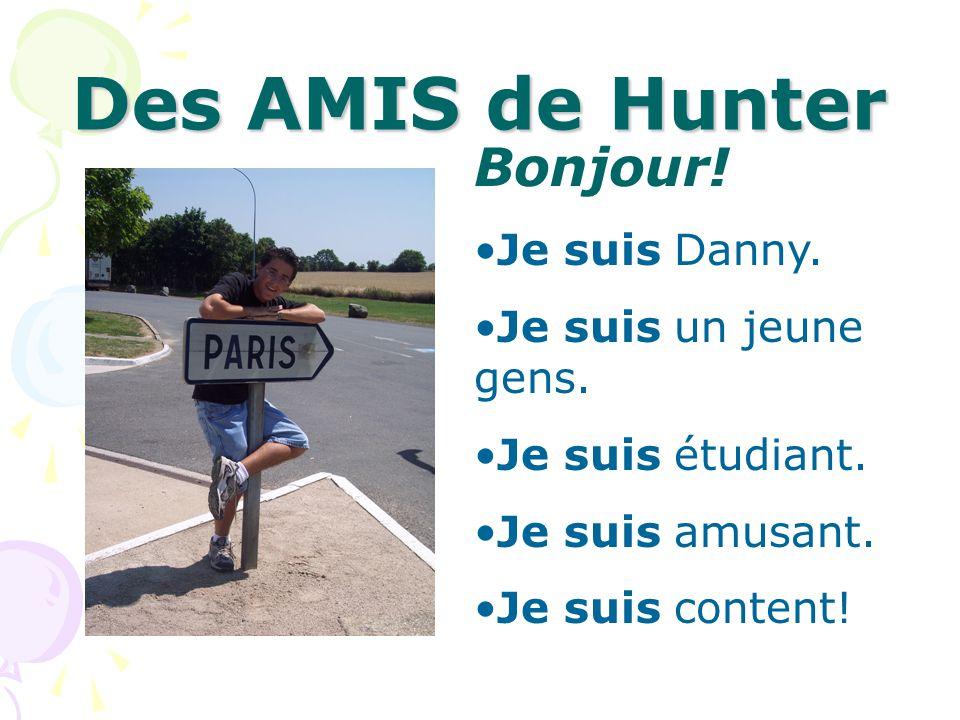Des AMIS de Hunter Bonjour! Je suis Danny. Je suis un jeune gens.