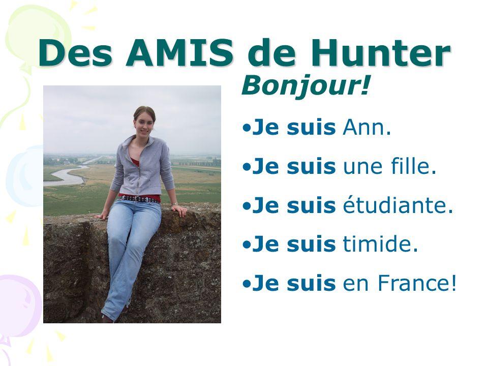 Des AMIS de Hunter Bonjour! Je suis Ann. Je suis une fille.
