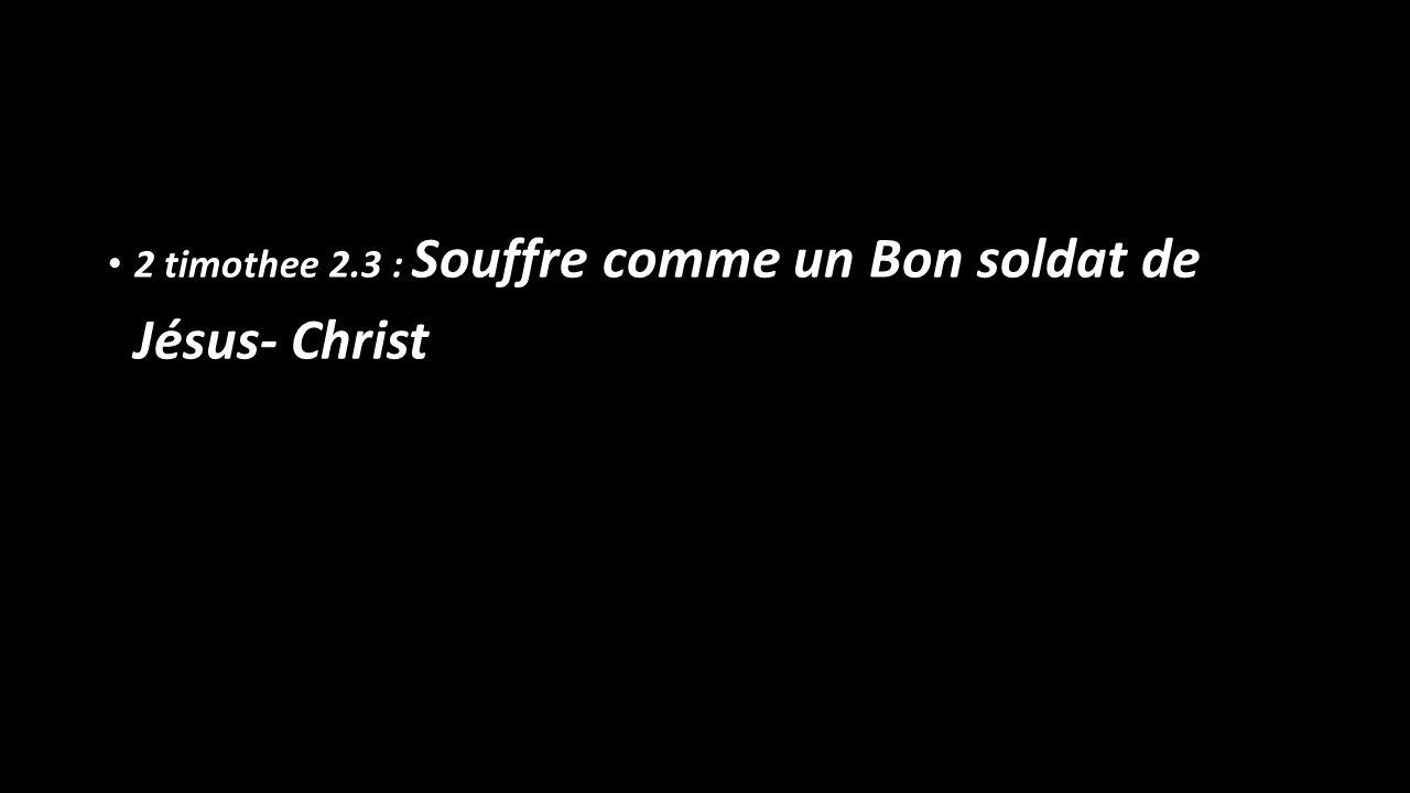 2 timothee 2.3 : Souffre comme un Bon soldat de Jésus- Christ