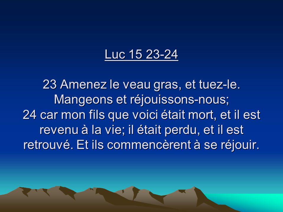 Luc 15 23-24 23 Amenez le veau gras, et tuez-le