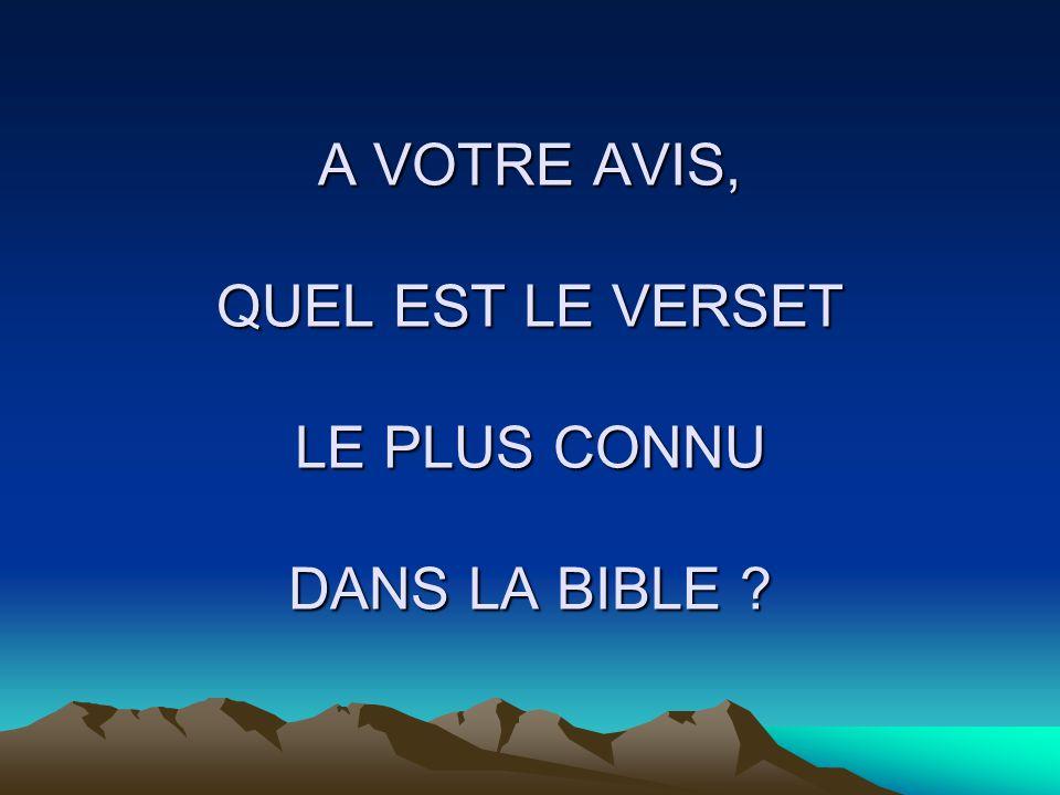 A VOTRE AVIS, QUEL EST LE VERSET LE PLUS CONNU DANS LA BIBLE