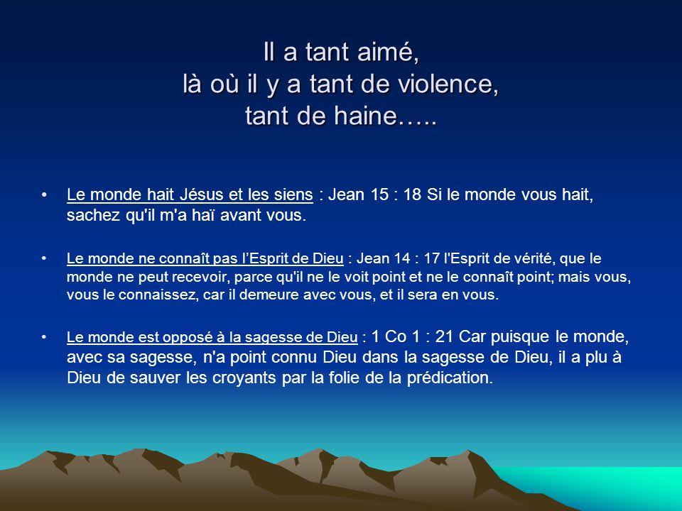 Il a tant aimé, là où il y a tant de violence, tant de haine…..