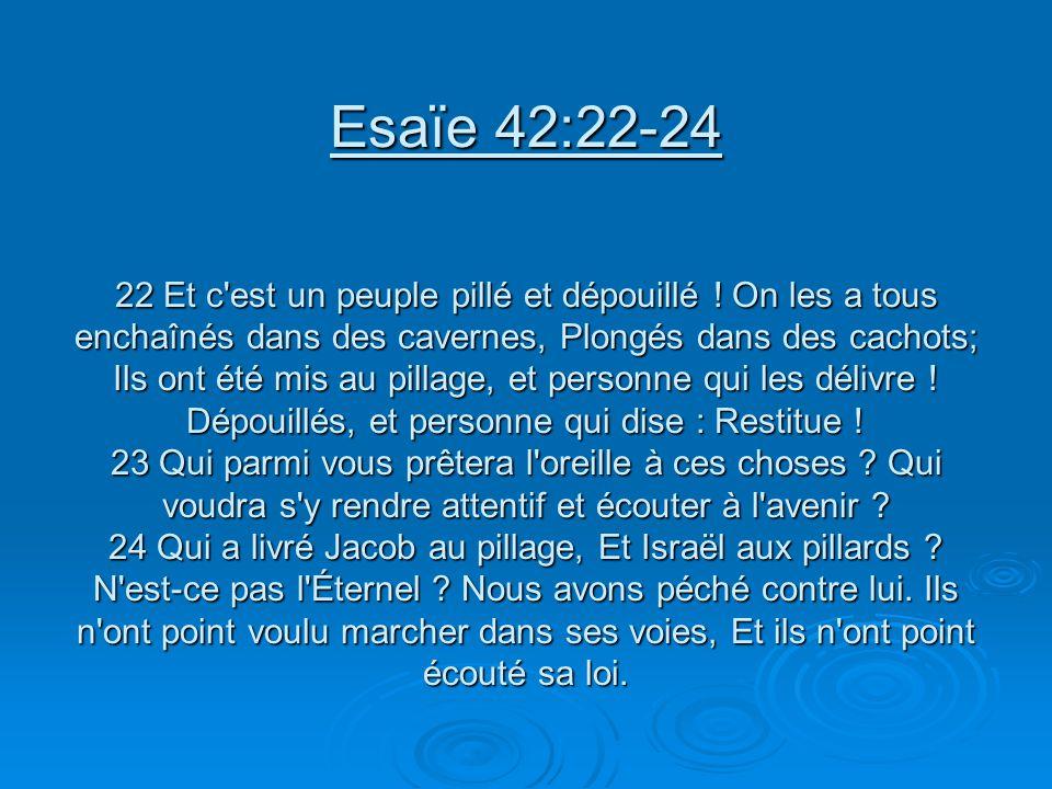 Esaïe 42:22-24 22 Et c est un peuple pillé et dépouillé