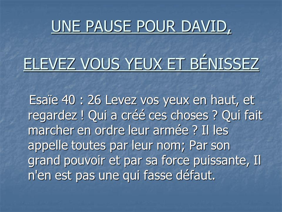 UNE PAUSE POUR DAVID, ELEVEZ VOUS YEUX ET BÉNISSEZ