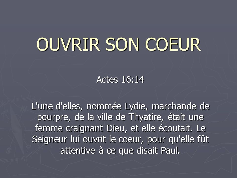 OUVRIR SON COEUR Actes 16:14