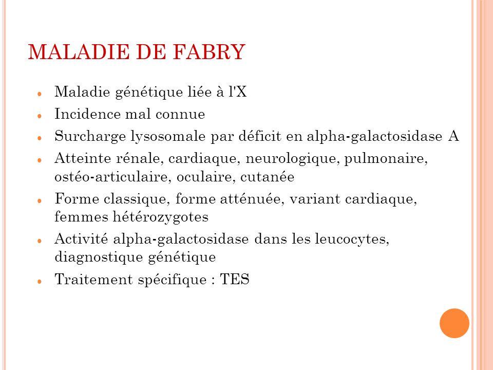 MALADIE DE FABRY Maladie génétique liée à l X Incidence mal connue