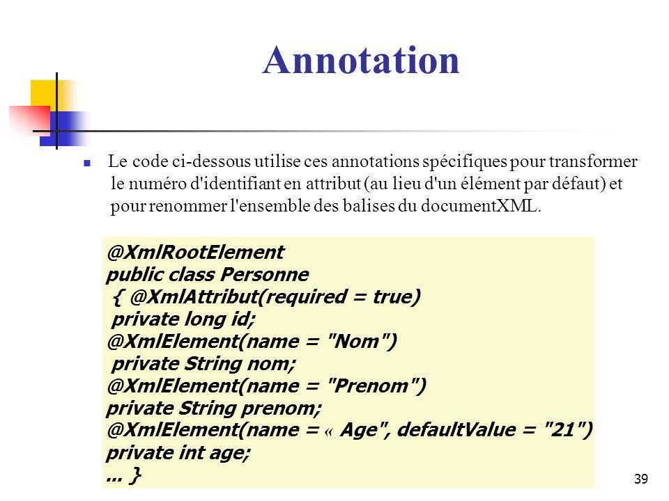 Annotation Le code ci-dessous utilise ces annotations spécifiques pour transformer.