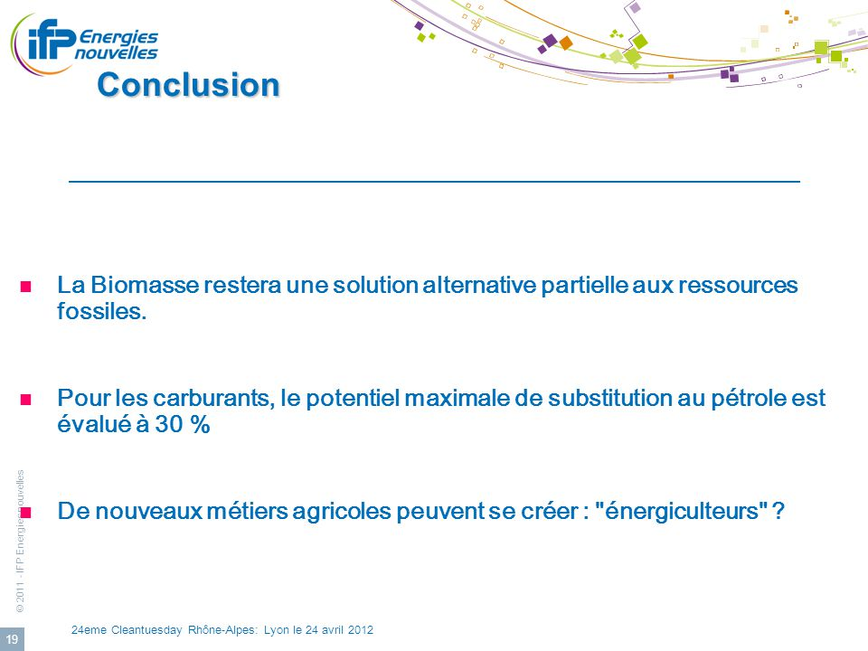 Conclusion La Biomasse restera une solution alternative partielle aux ressources fossiles.