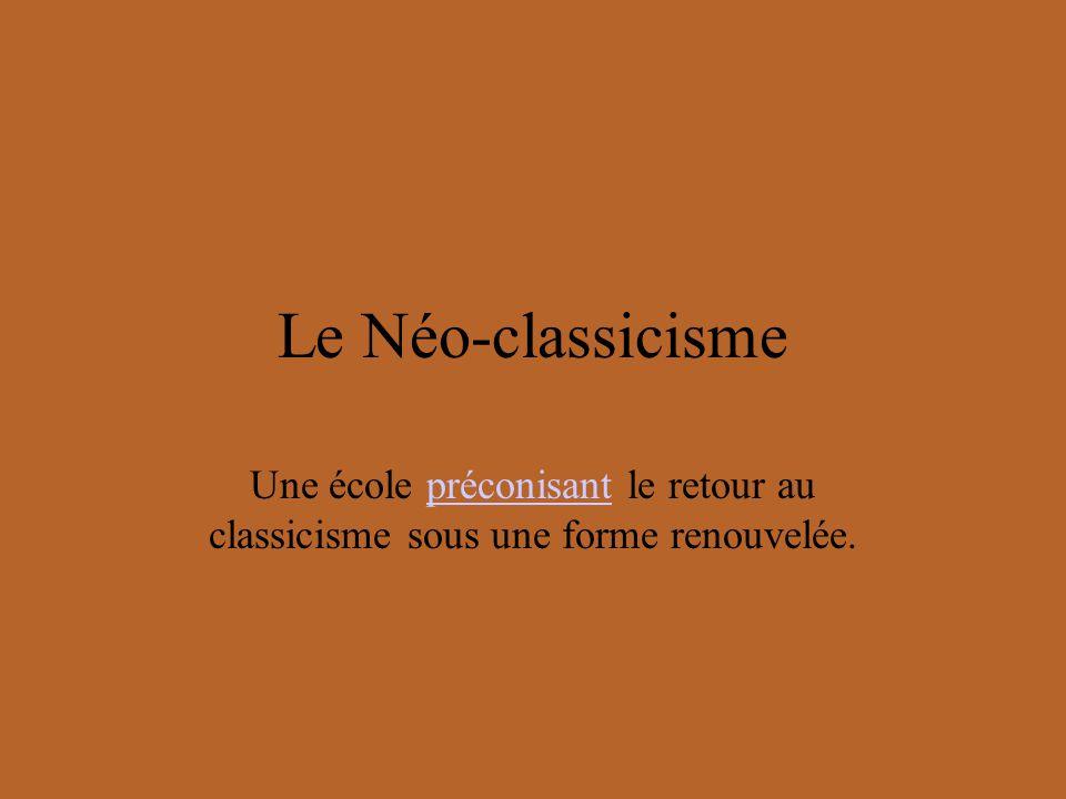 Le Néo-classicisme Une école préconisant le retour au classicisme sous une forme renouvelée.