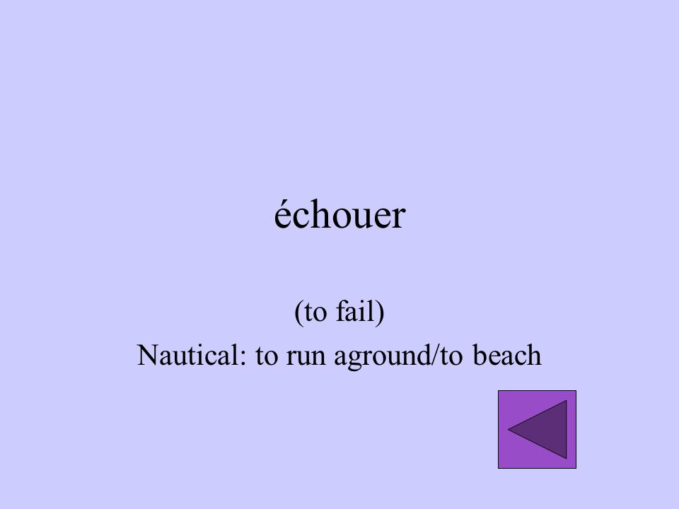 (to fail) Nautical: to run aground/to beach