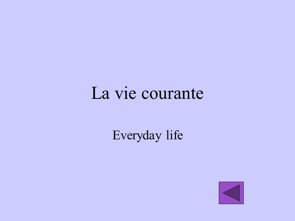 La vie courante Everyday life