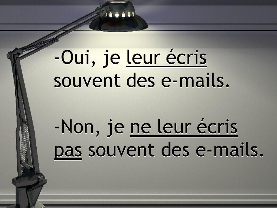 -Oui, je leur écris souvent des e-mails