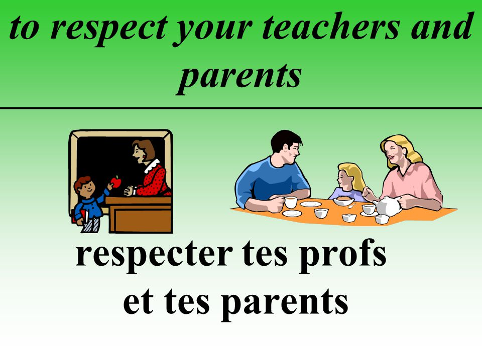 to respect your teachers and parents