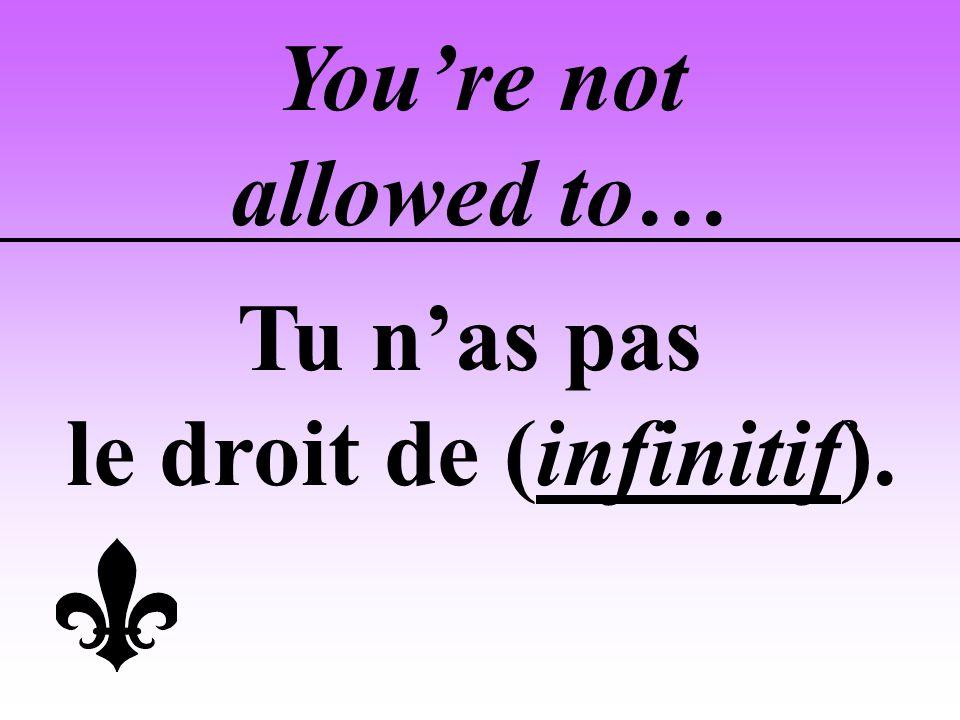 le droit de (infinitif).