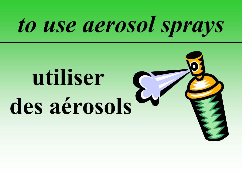 to use aerosol sprays utiliser des aérosols