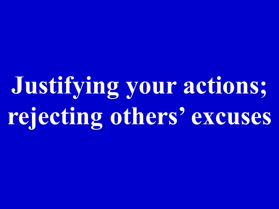 Justifying your actions; rejecting others' excuses