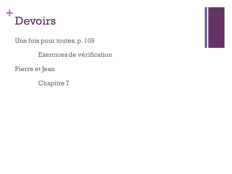 Devoirs Une fois pour toutes, p. 109 Exercices de vérification Pierre et Jean Chapitre 7