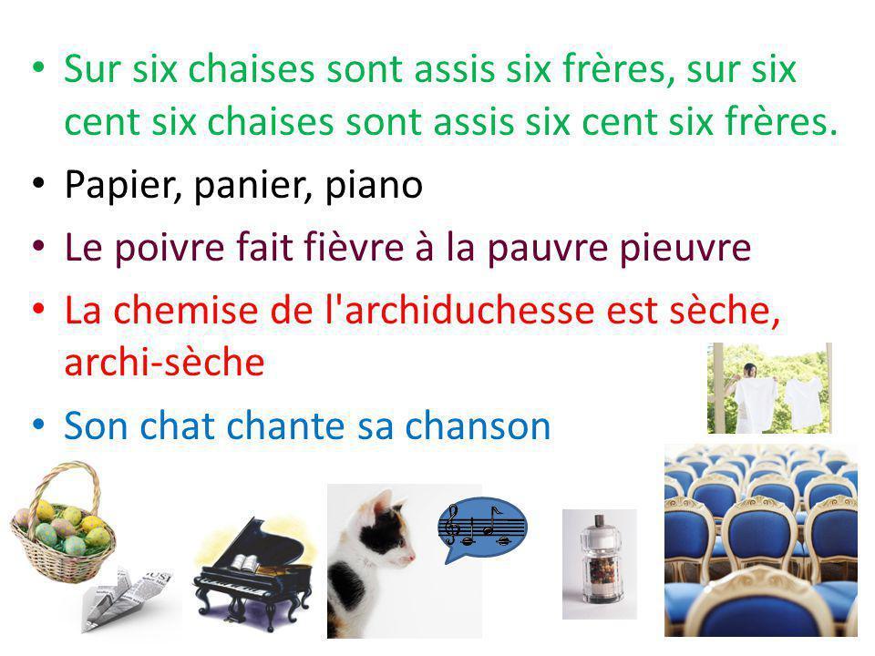 Sur six chaises sont assis six frères, sur six cent six chaises sont assis six cent six frères.