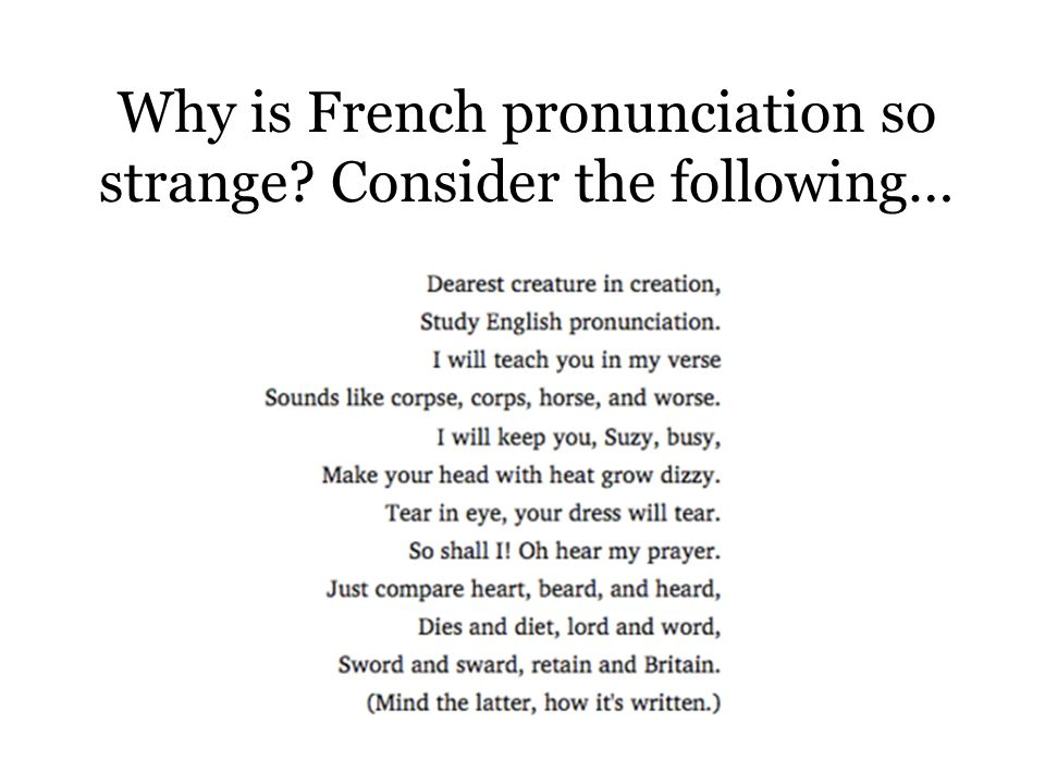 Why is French pronunciation so strange Consider the following…