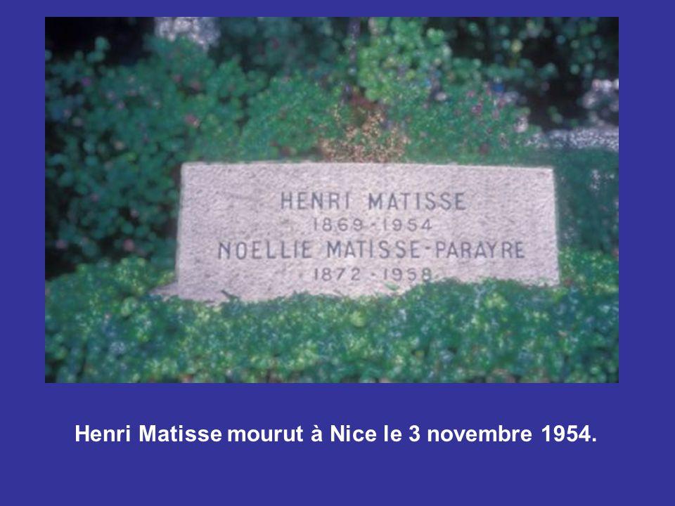Henri Matisse mourut à Nice le 3 novembre 1954.