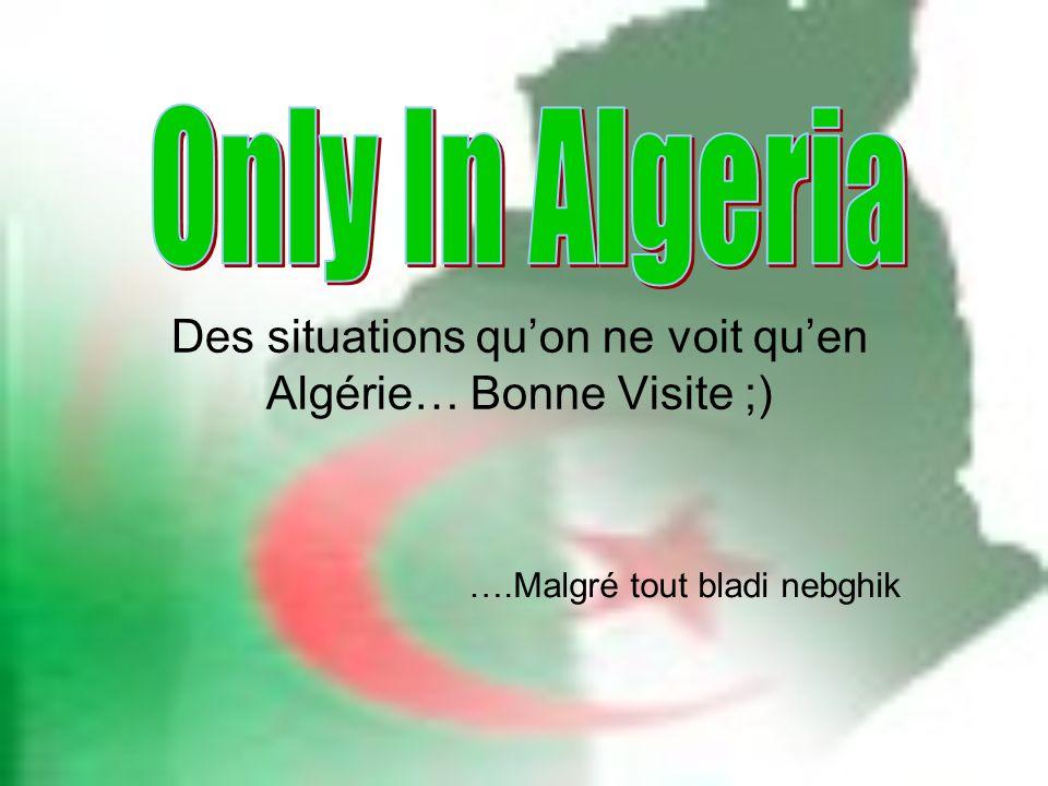 Des situations qu'on ne voit qu'en Algérie… Bonne Visite ;)