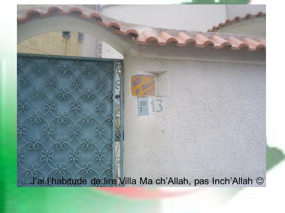 …J'ai l'habitude de lire Villa Ma ch'Allah, pas Inch'Allah 