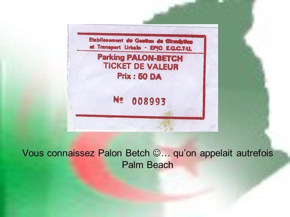 Vous connaissez Palon Betch … qu'on appelait autrefois Palm Beach