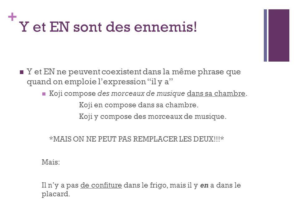 Y et EN sont des ennemis! Y et EN ne peuvent coexistent dans la même phrase que quand on emploie l'expression il y a