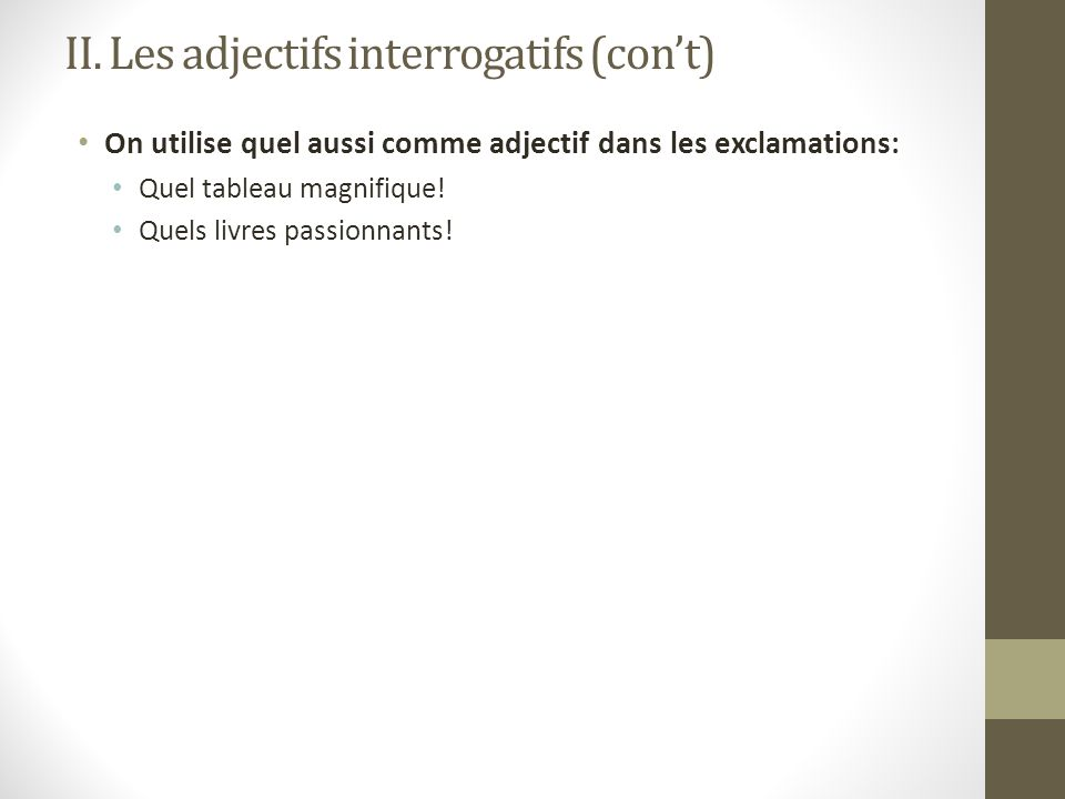 II. Les adjectifs interrogatifs (con't)