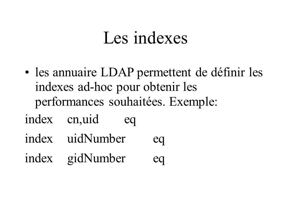 Les indexes les annuaire LDAP permettent de définir les indexes ad-hoc pour obtenir les performances souhaitées. Exemple: