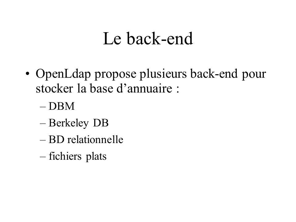 Le back-end OpenLdap propose plusieurs back-end pour stocker la base d'annuaire : DBM. Berkeley DB.