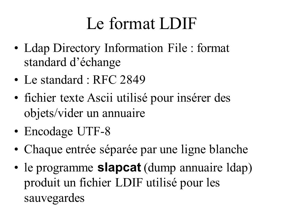 Le format LDIF Ldap Directory Information File : format standard d'échange. Le standard : RFC 2849.