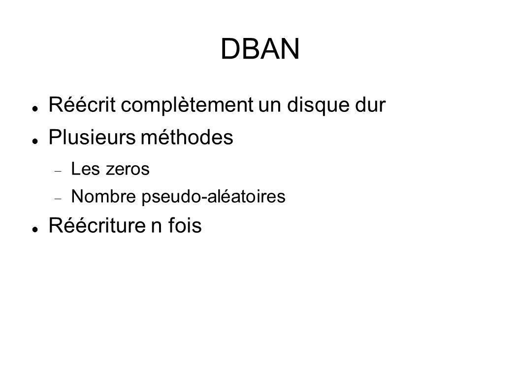 DBAN Réécrit complètement un disque dur Plusieurs méthodes