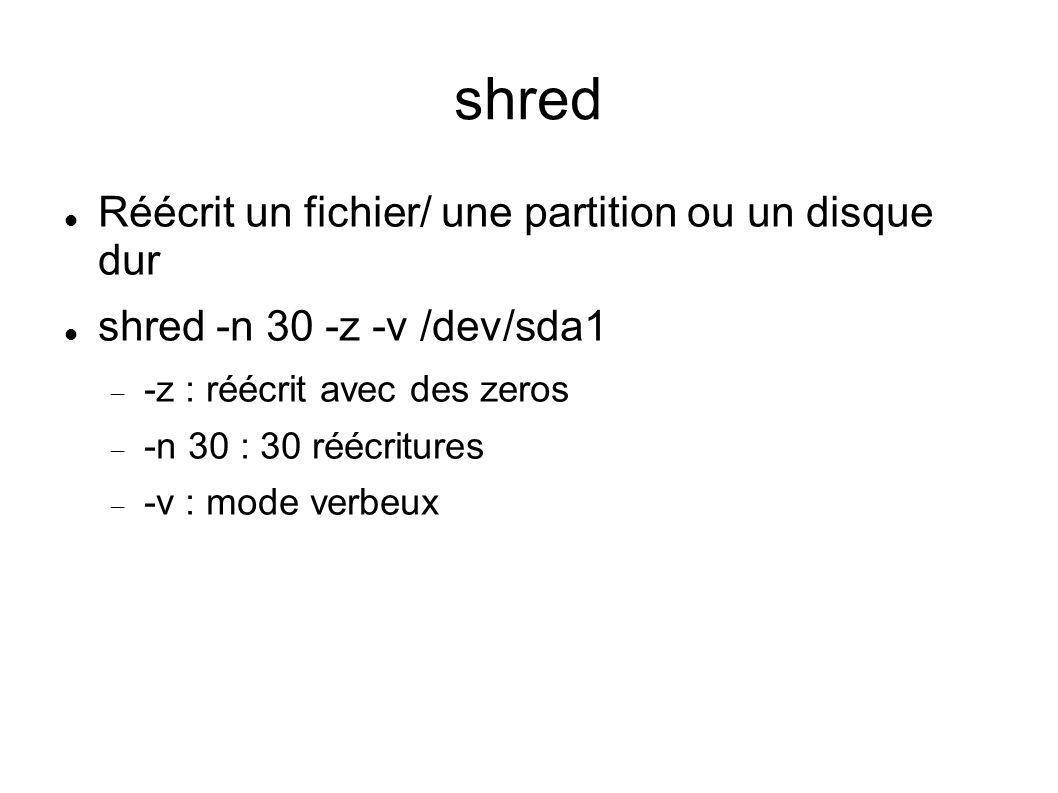 shred Réécrit un fichier/ une partition ou un disque dur