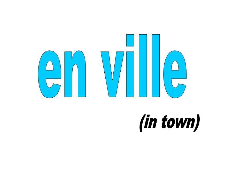 en ville (in town)