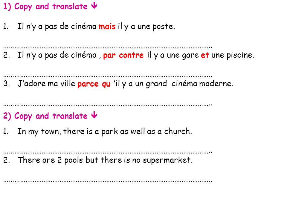 1) Copy and translate  Il n'y a pas de cinéma mais il y a une poste. ……………………………………………………………………………………………………..