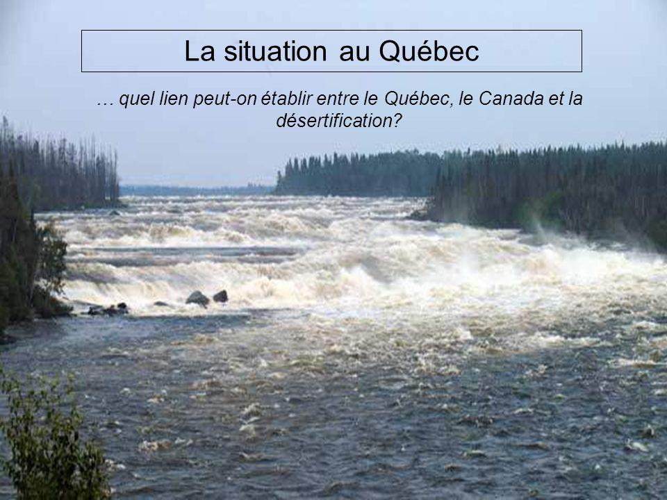 La situation au Québec … quel lien peut-on établir entre le Québec, le Canada et la désertification