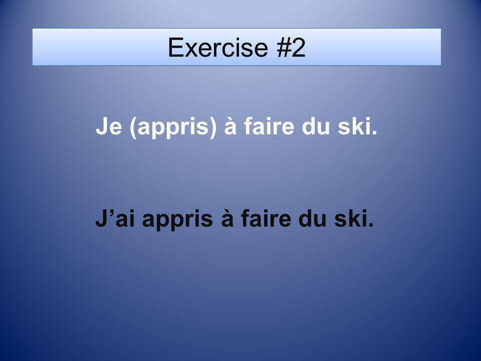 Je (appris) à faire du ski. J'ai appris à faire du ski.