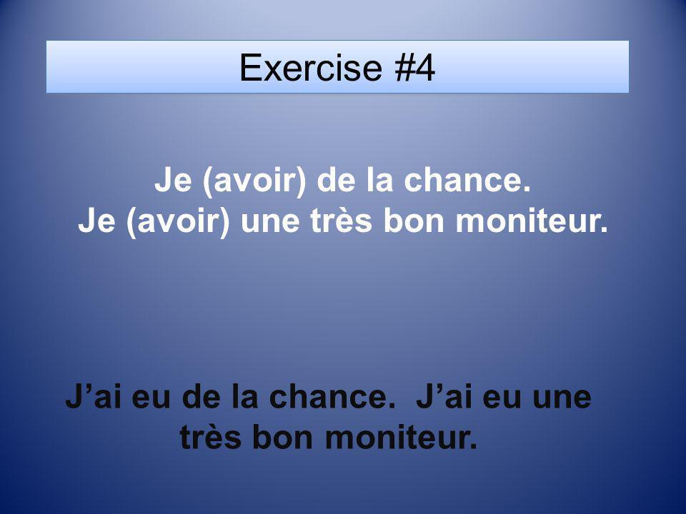 Exercise #4 Je (avoir) de la chance. Je (avoir) une très bon moniteur.