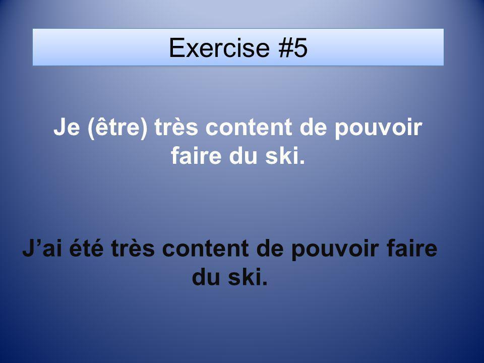 Exercise #5 Je (être) très content de pouvoir faire du ski.
