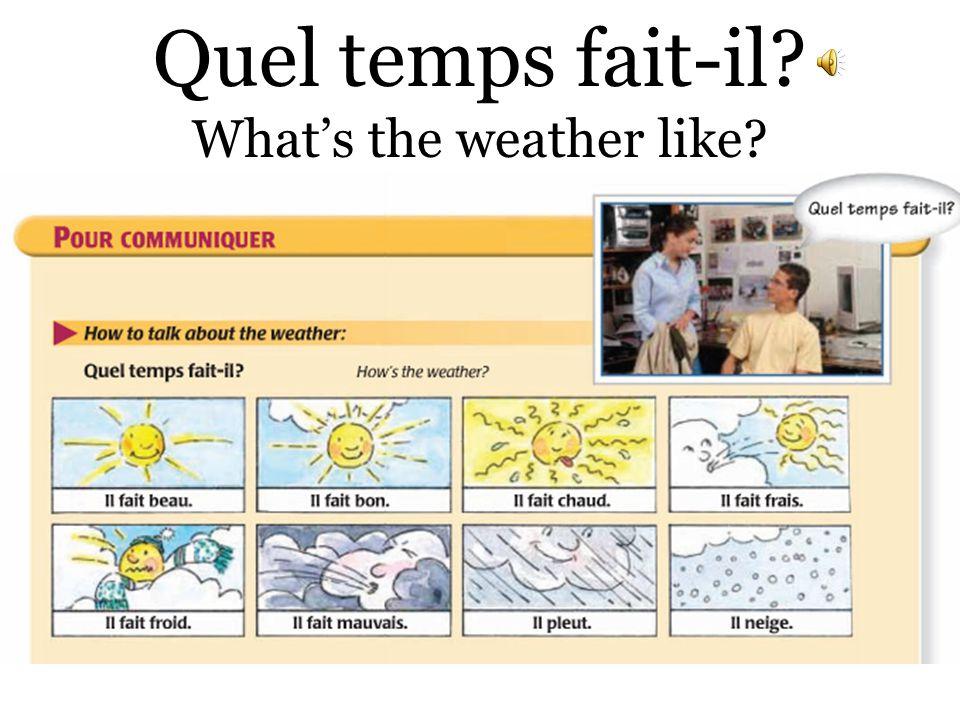 Quel temps fait-il What's the weather like