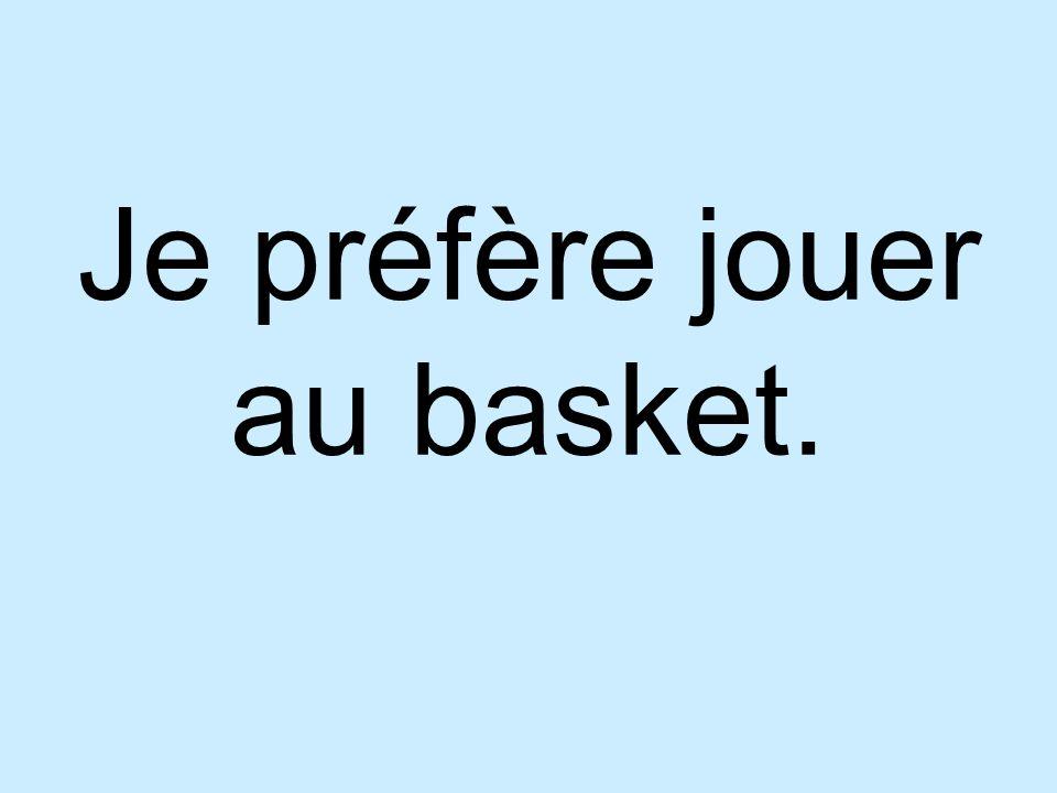 Je préfère jouer au basket.