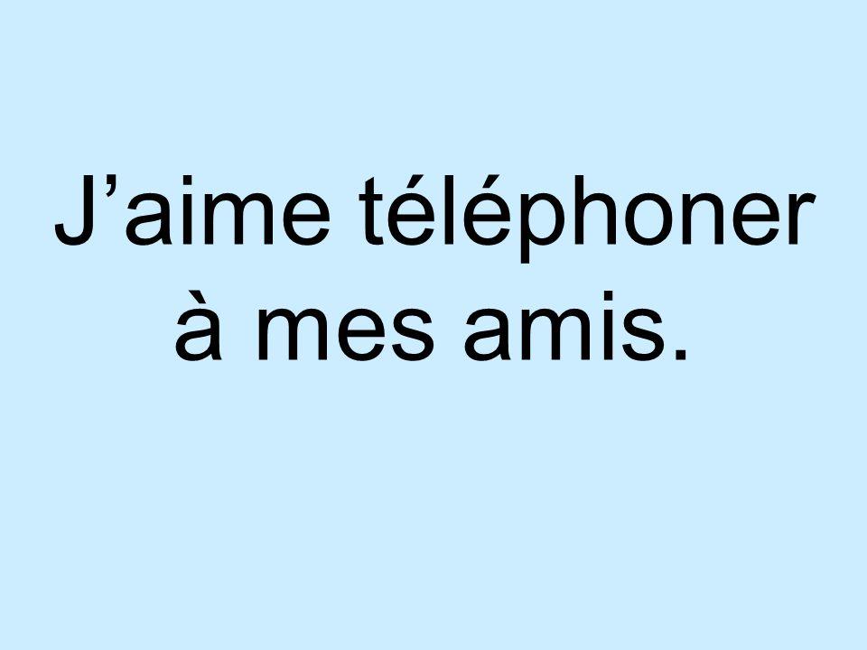 J'aime téléphoner à mes amis.
